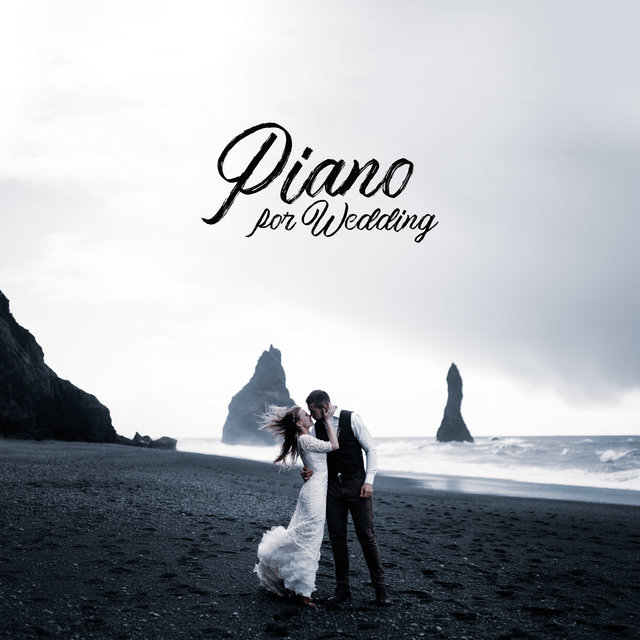 Piano for Wedding: 2020 New Piano Only Tracks for the Best Day of Your Life, Songs to Celebrate Wedding Day, New Marriage, Soft Sounds for Slow Dancing