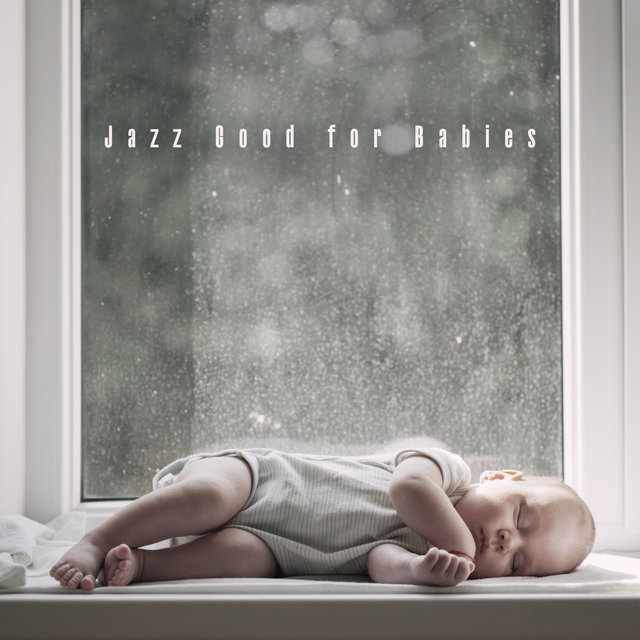 Jazz Good for Babies - Sweet Baby Jazz Lullabies