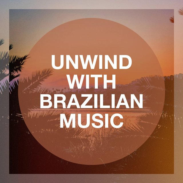 Unwind With Brazilian Music