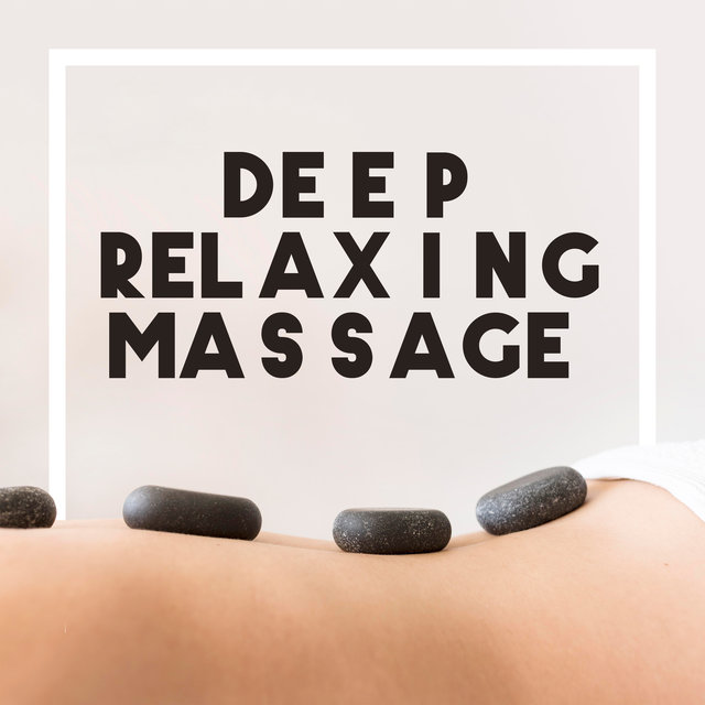 Deep Relaxing Massage – Background New Age Music for Massage, Spa and Aromatherapy