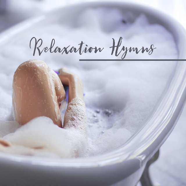 Relaxation Hymns: Essential New Age Music created to Chill and Relax at Comfort of Your Home