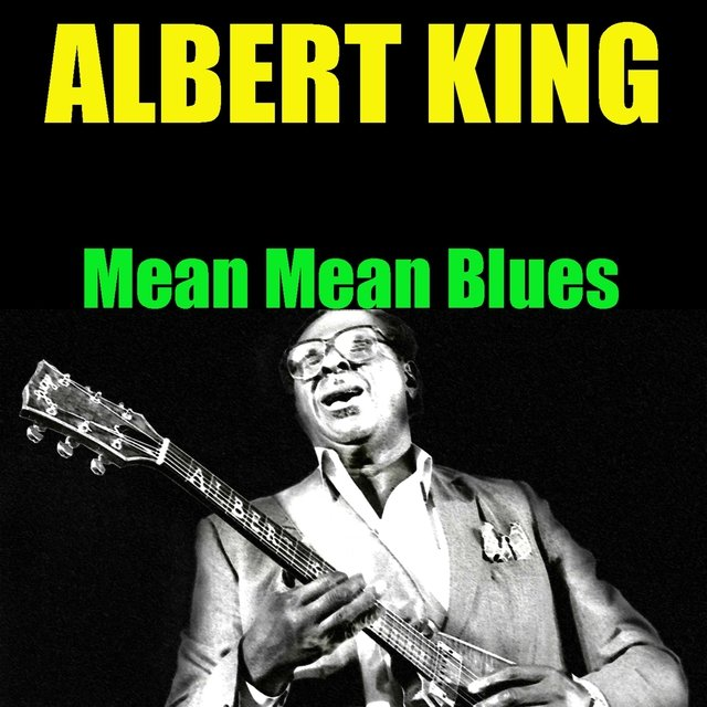 Albert King: Mean Mean Blues