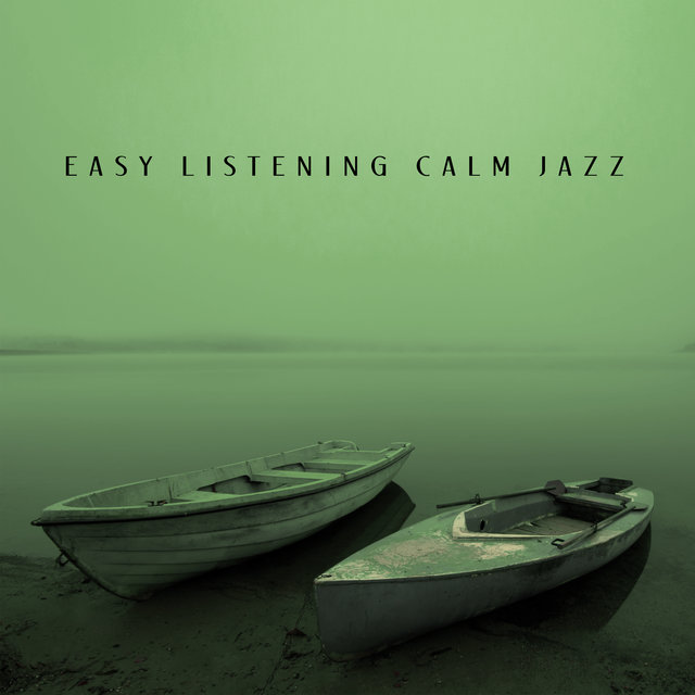Easy Listening Calm Jazz – Total Rest and Relaxation, Smooth Ballads