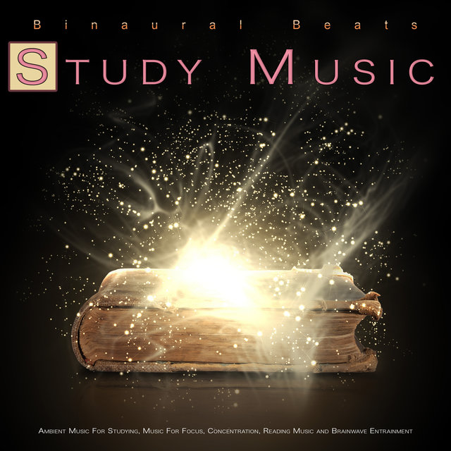 Binaural Beats Study Music: Ambient Music For Studying, Isochronic Tones, Theta Waves, Alpha Waves and Music For Focus, Concentration, Reading Music and Brainwave Entrainment