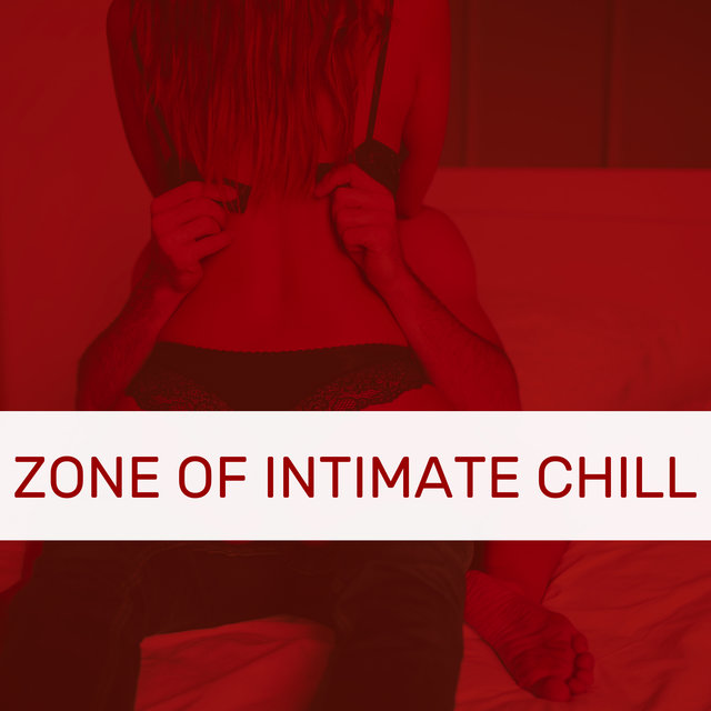 Zone of Intimate Chill - Pure Relaxing Bedroom Music