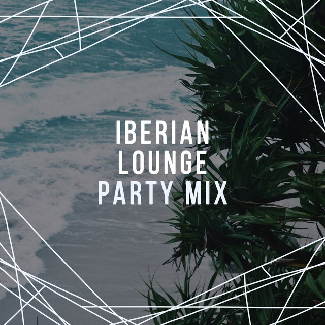 Iberian Lounge Party Mix