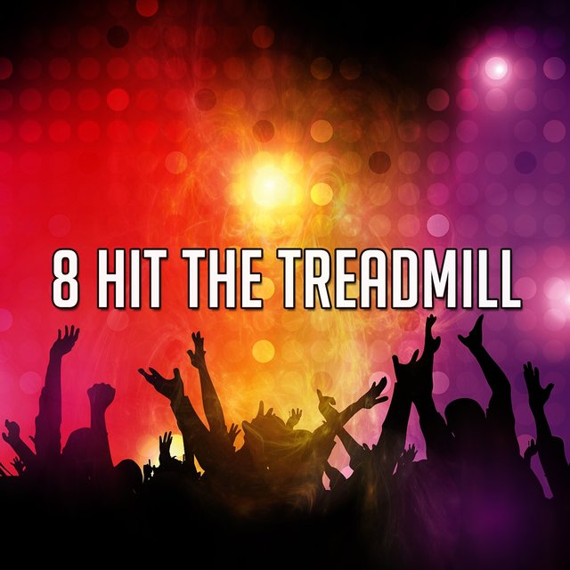 8 Hit the Treadmill