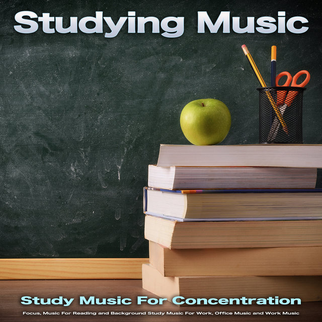 Studying Music: Study Music For Concentration, Focus, Music For Reading and Background Study Music For Work, Office Music and Work Music