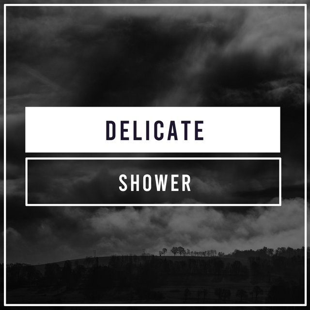 #Delicate Shower