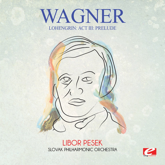 Wagner: Lohengrin: Act III: Prelude (Digitally Remastered)