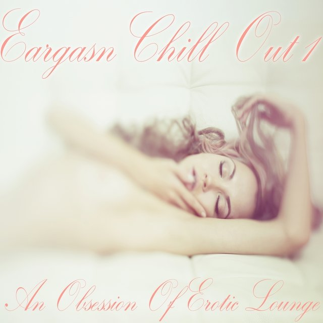 Eargasm Chill Out, Vol. 1