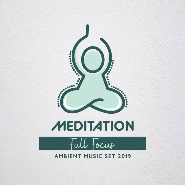 Meditation Full Focus Ambient Music Set 2019