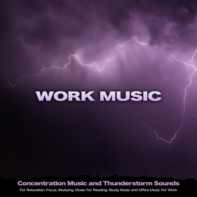 Work Music: Concentration Music and Thunderstorm Sounds For Relaxation, Focus, Studying, Music For Reading, Study Music and Office Music For Work