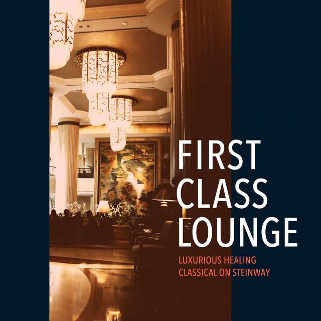 First Class Lounge ~luxurious Healing: Classical on Steinway~