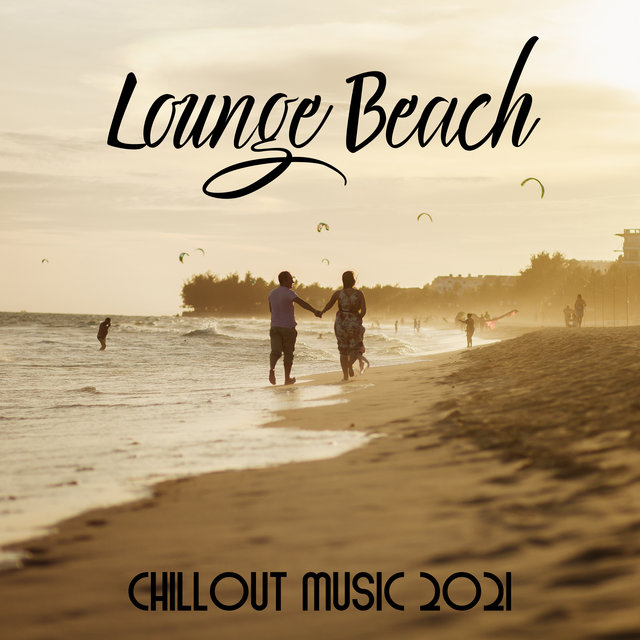 Lounge Beach Chillout Music 2021 - Chill Out Sounds of Weekend Party, Relaxing with Drinks & Cocktails,  Beach Party Chillout