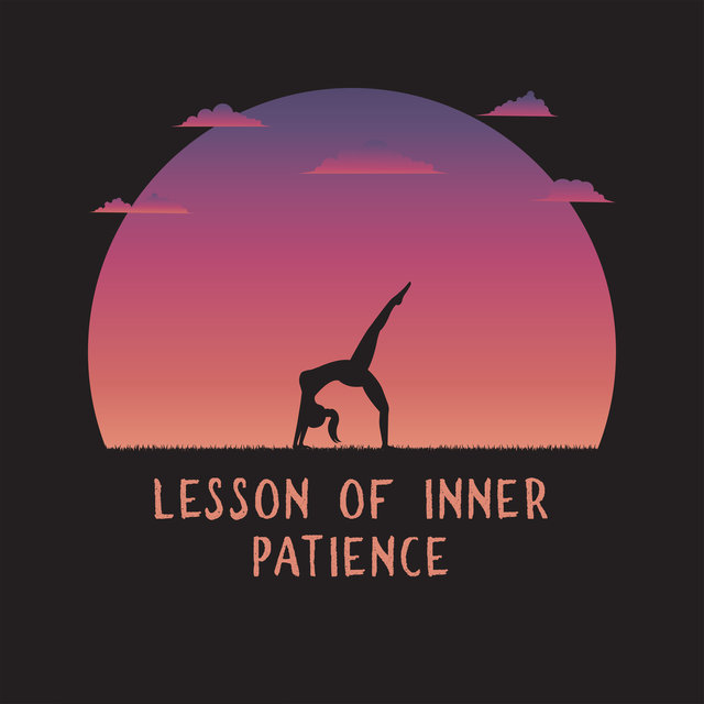 Lesson of Inner Patience – Yoga Exercises, Healing Therapy Music, Balance and Harmony