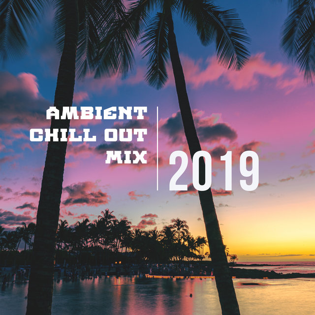 Ambient Chill Out Mix 2019