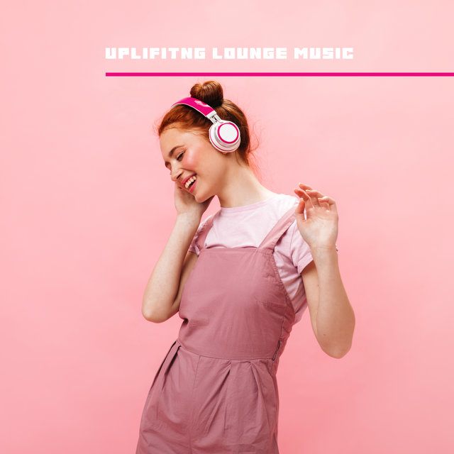 Uplifitng Lounge Music: Jazz to Relax, Cheer You Up and Make Your Day Better