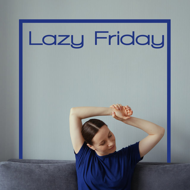 Lazy Friday: Music to Relax and for a Good Start to the Weekend Off