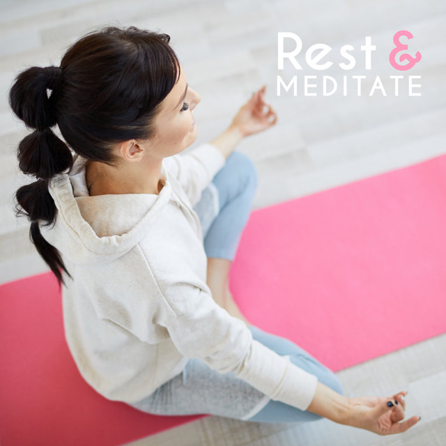 Rest & Meditate – Meditation Music to Help You Eliminate Stress, Free Yourself from Negative Thoughts and Bring Peace to Your Life