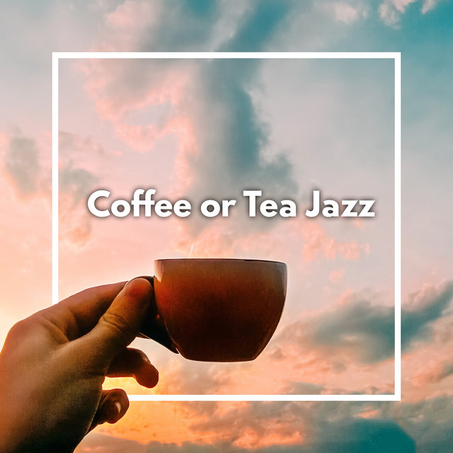 Coffee or Tea Jazz - Harmony of Senses, Beautiful Memories Good Start Day with Jazz, Coffee or Tea Time, Cafe Bar