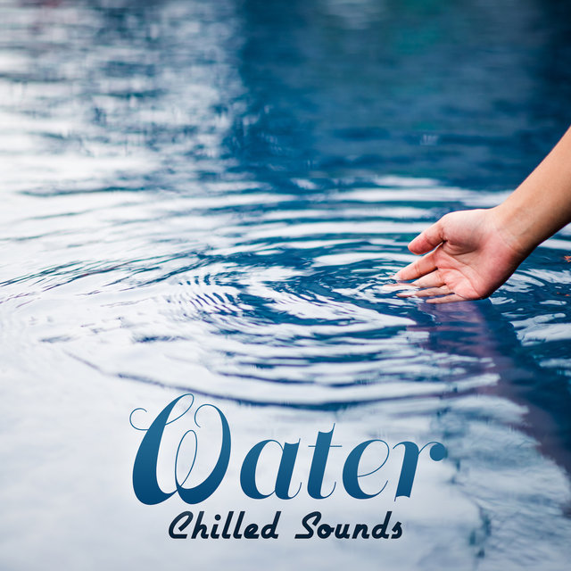 Water Chilled Sounds: 2019 New Age Ambients with Soothing Water Sounds, Music for Relaxation, Rest, Calming Down, Stress Relief