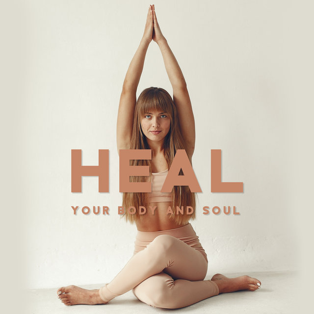Heal Your Body and Soul – Perfect New Age Music for Your Yoga Exercises, Relief Stress, Calm Your Mind