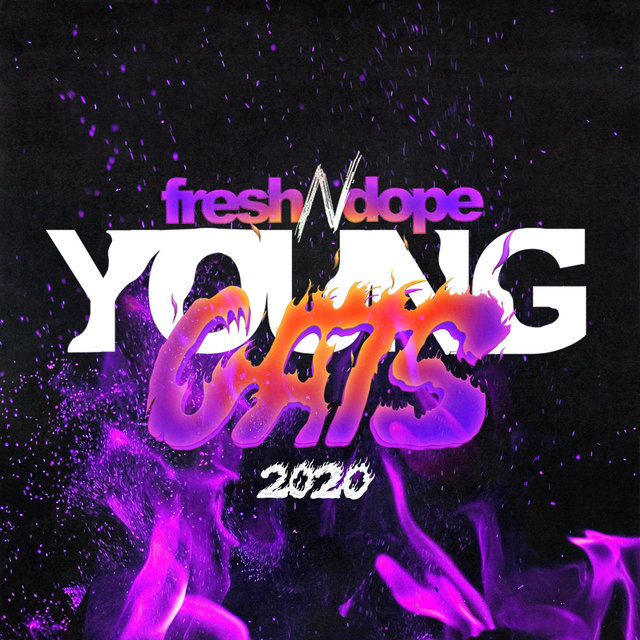 Fresh N Dope Young Cats 2020