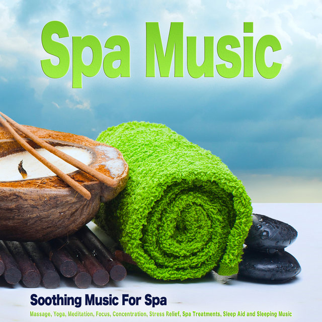 Spa Music: Soothing Music For Spa, Massage, Yoga, Meditation, Focus, Concentration, Stress Relief, Spa Treatments, Sleep Aid and Sleeping Music