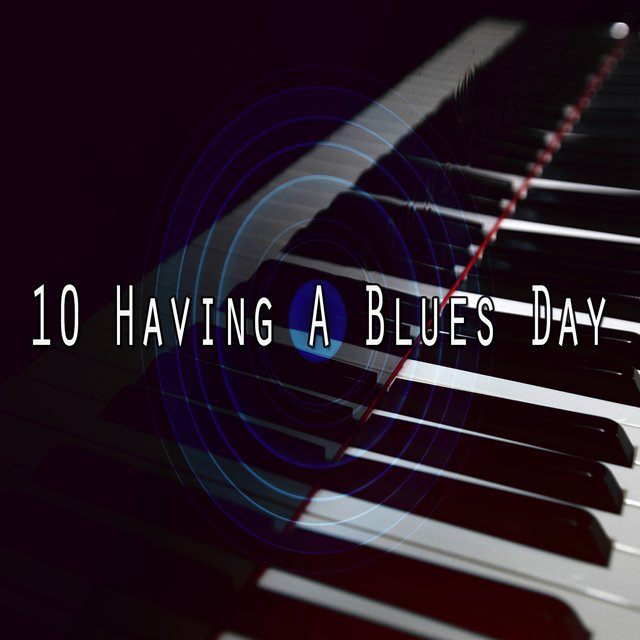 10 Having a Blues Day