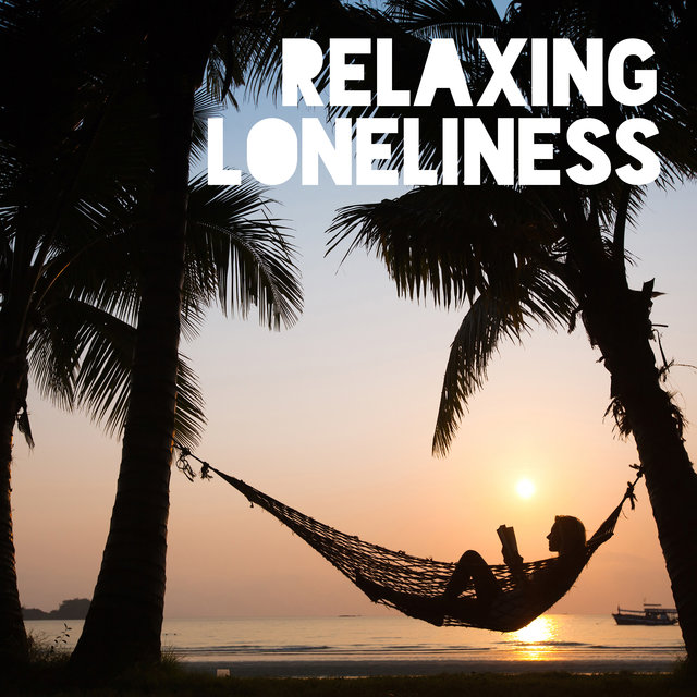 Relaxing Loneliness – Total Slow Chillout, Pure Rest, Electronic Vibes, Calm Down