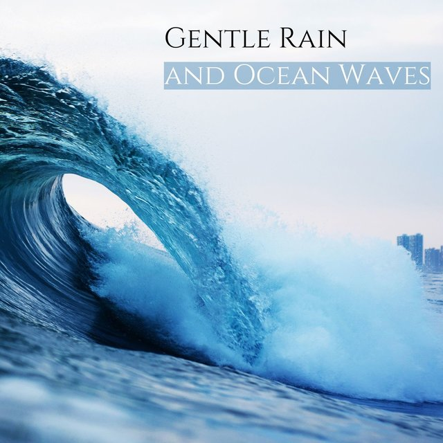 Gentle Rain and Ocean Waves: Soothing Music to Sleep, Relax, Study & Stop Insomnia
