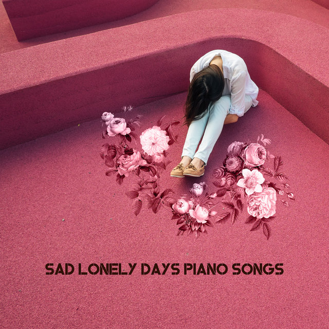 Sad Lonely Days Piano Songs: 2019 Piano Music After Breaking Up, for Lonely Days and Evenings Full of Memories and Crying