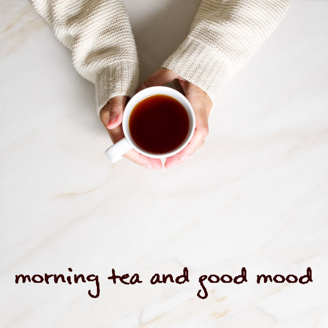 Morning Tea and Good Mood - Start Your Day with a Dose of Positive Jazz Music