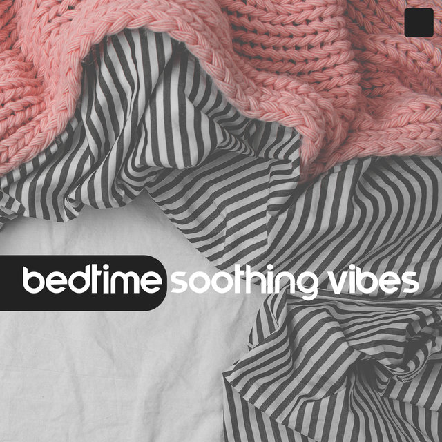 Bedtime Soothing Vibes - Easy Listening Melodies for Baby Bedtime Music, Baby Calmness, Help Me Sleep, Baby Relax