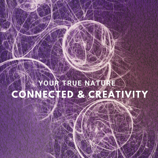 Your True Nature: Connected & Creativity
