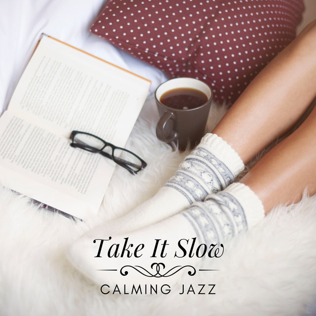 Take It Slow – Jazz Music to Calm Down after Stressful Situations, Deal with Stress Easily and Quick (Saxophone, Piano, Guitar)