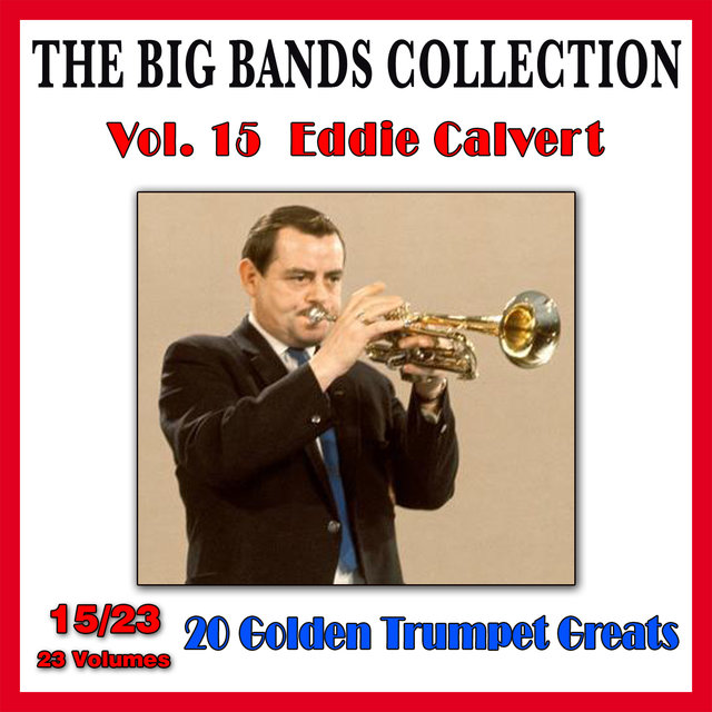 The Big Bands Collection, Vol. 15/23: Eddie Calvert - 20 Golden Trumpet Greats