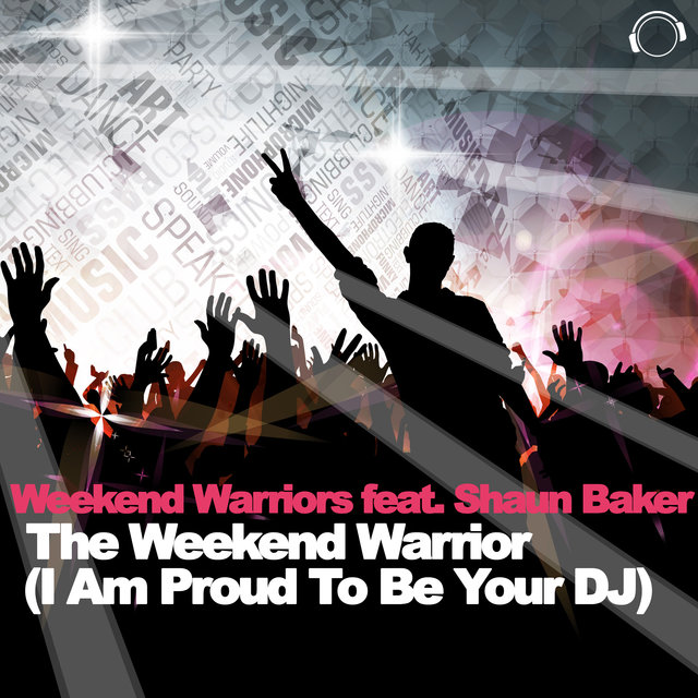 The Weekend Warrior (I Am Proud to Be Your DJ) [feat. Shaun Baker]
