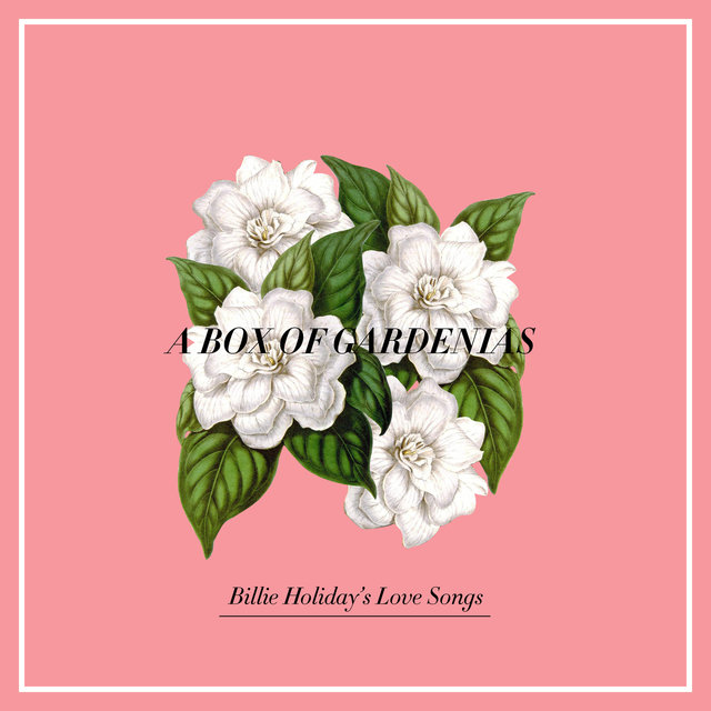 A Box Of Gardenias - Billie Holiday's Love Songs