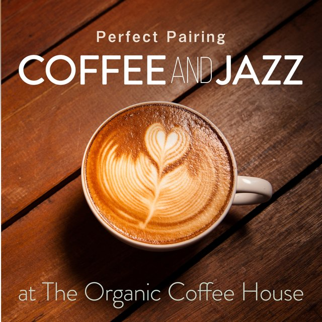 Perfect Pairing - Coffee and Jazz at the Organic Coffee House