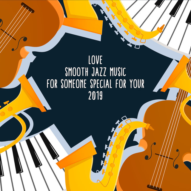 Love Smooth Jazz Music for Someone Special for Your 2019
