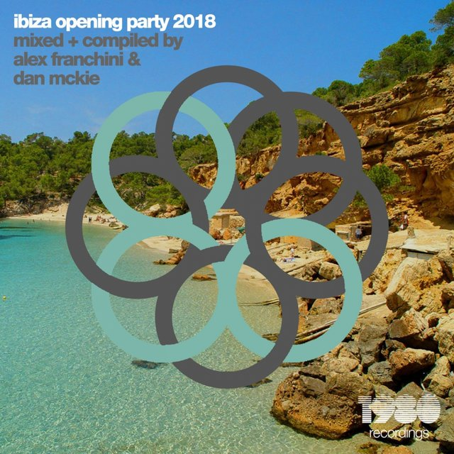 Ibiza Opening Party 2018 (Mixed & Compiled by Dan McKie & Alex Franchini)