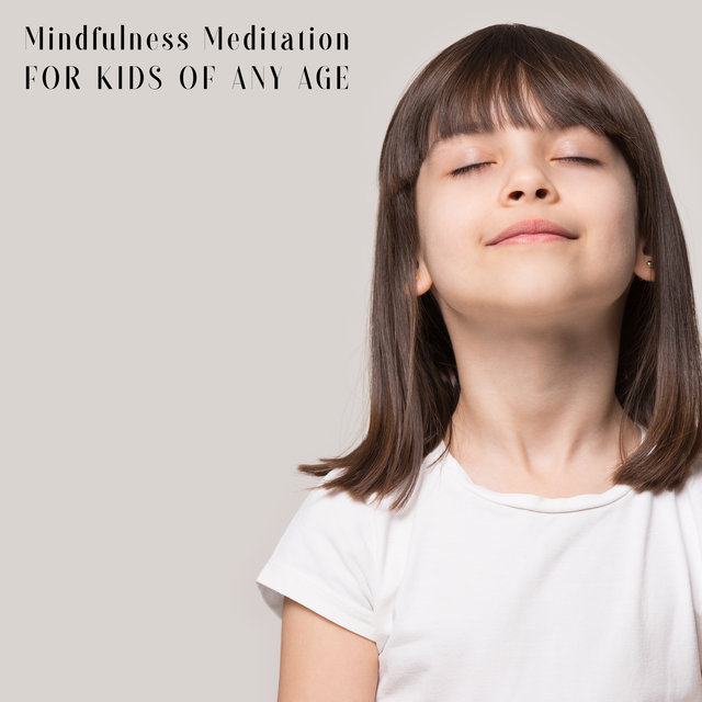Mindfulness Meditation for Kids of Any Age