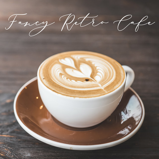 Fancy Retro Cafe – Atmospheric Jazz Melodies for Relaxing Moments with Favorite Coffee
