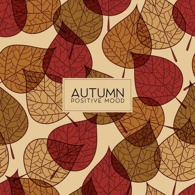Autumn Positive Mood - Cheerful Collection of Jazz Music That Will Relax You and Free You from Negative Thoughts