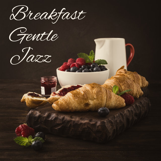 Breakfast Gentle Jazz – Delicious Meal, Bossa Nova for Deep Relaxation, Enjoy with Positive Jazz Vibes, Coffee Jazz Time