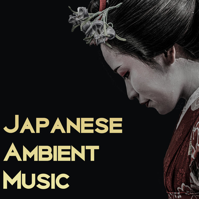 Japanese Ambient Music: The Most Beautiful Oriental Melodies from Nihon and Nippon
