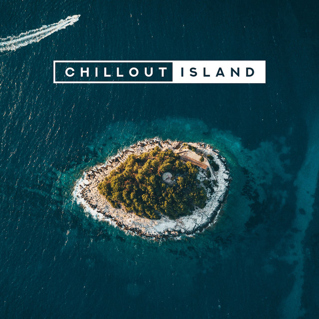 Chillout Island: Relaxing Sounds that will Relax You, let You Rest, Breathe and Reset Yourself
