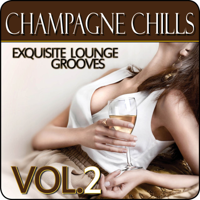 Champagne Chills - Exquisite Lounge Grooves, Vol. 2